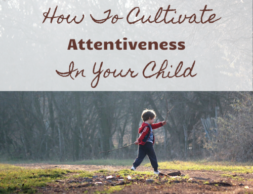 How To Cultivate Attentiveness In Your Child